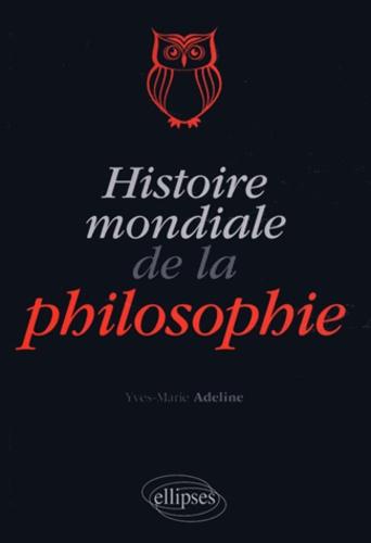 Yves-Marie Adeline - Histoire mondiale de la philosophie.