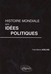 Yves-Marie Adeline - Histoire mondiale des idées politiques.