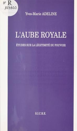 L'Aube royale : études sur la légitimité du pouvoir