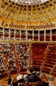Yves-Marie Adeline - La droite impossible - Essai sur le clivage droite-gauche en France.