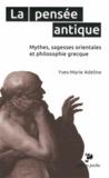 Yves-Marie Adeline - La pensée antique - Mythes, sagesses orientales et philosophie grecque.