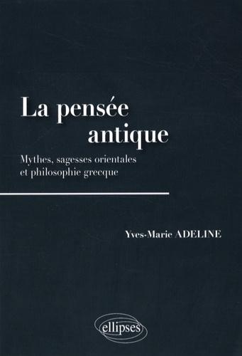 La pensée antique. Mythes, sagesses orientales et philosophie grecque