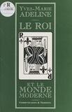 Yves-Marie Adeline - Le roi et le monde moderne.