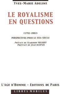 Yves-Marie Adeline - Le royalisme en questions (1792-2002) - Perspectives pour le XXIème siècle.