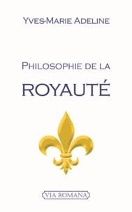 Yves-Marie Adeline - Philosophie de la royauté.