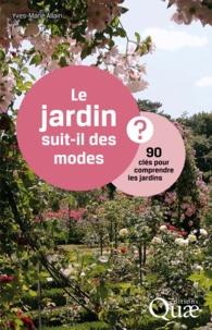 Yves-Marie Allain - Le jardin suit-il des modes ? - 90 clés pour comprendre les jardins.