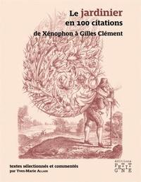 Yves-Marie Allain - Le jardinier en 100 citations - De Xénophon à Gilles Clément.