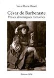Yves-Marie Bercé - César de Barberaste - Vraies chroniques romaines.