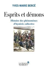 Yves-Marie Bercé - Esprits et démons - Histoire des phénomènes d'hystérie collective.