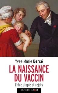 Yves-Marie Bercé - La naissance du vaccin - Entre utopie et rejet.
