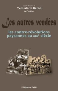 Yves-Marie Bercé - Les autres Vendées - Les contre-révolutions paysannes au XIXe siècle.