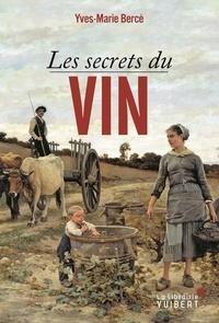 Yves-Marie Bercé - Les secrets du vin.