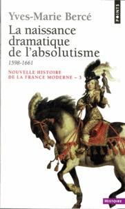 Yves-Marie Bercé - NOUVELLE HISTOIRE DE LA FRANCE MODERNE. - Tome 3, La naissance dramatique de l'absolutisme, 1598-1661.