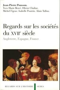 Jean-Pierre Poussou et Yves-Marie Bercé - Regards sur les sociétés du XVIIe siècle - Angleterre, Espagne, France.