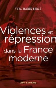 Violences et répression dans la France moderne - Yves-Marie Bercé  