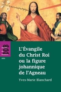 Esther Benbassa et Yves-Marie Blanchard - L'Evangile du Christ Roi ou la figure johannique de l'Agneau.