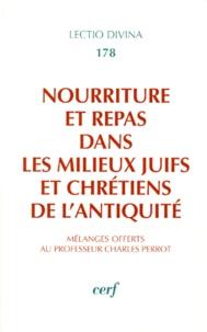Yves-Marie Blanchard et  Collectif - Nourriture et repas dans les milieux juifs et chrétiens de l'antiquité - Mélanges offerts au Professeur Charles Perrot.