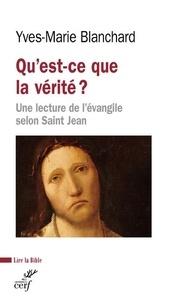 Yves-Marie Blanchard - Qu'est-ce que la vérité ? - Une lecture de l'évangile selon saint Jean.