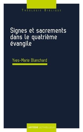 Yves-Marie Blanchard - Signes et sacrements dans le quatrième évangile.