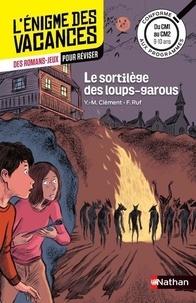 Yves-Marie Clément et Isabelle Petit-Jean - Le sortilège des loups-garous - Du CM1 au CM2.