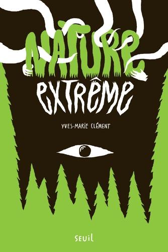 Yves-Marie Clément - Nature extrême.
