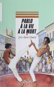 Yves-Marie Clément - Pablo à la vie à la mort.