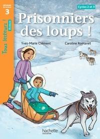 Yves-Marie Clément - Prisonniers des loups ! - Niveau de lecture 3, Cycles 2 et 3.