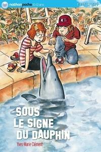 Yves-Marie Clément - Sous le signe du dauphin.