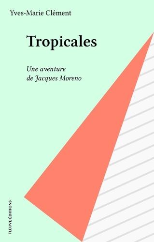 Tropicales. Une aventure de Jacques Moreno