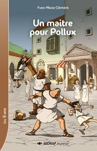 Yves-Marie Clément - Un maître pour Pollux.