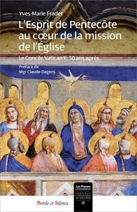 Yves-Marie Fradet - L'Esprit de Pentecôte au coeur de la mission de l'Eglise - Le concile Vatican II 50 ans après.