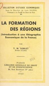 Yves-Marie Goblet et Louis Baudin - La formation des régions - Introduction à une géographie économique de la France.