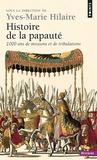 Yves-Marie Hilaire et Olivier Chaline - Histoire de la papauté - 2000 ans de missions et de tribulations.