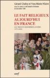Yves-Marie Hilaire et Gérard Cholvy - Le fait religieux aujourd'hui en France - Les trente dernières années (1974-2004).