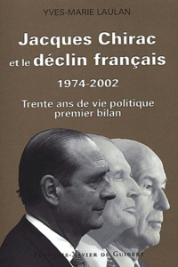 Yves-Marie Laulan - Jacques Chirac et le déclin français 1974-2002 - Trente ans de vie politique, premier bilan.