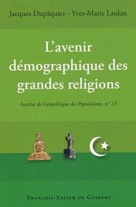 Yves-Marie Laulan et Jacques Dupâquier - L'avenir démographique des grandes religions - Actes du colloque, Paris 25 novembre 2004.