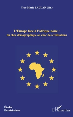 Yves-Marie Laulan - L'Institut de Géopolitique des Populations N° 18 : L'Europe face à l'Afrique noire : du choc démographique au choc des civilisations.