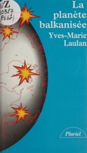 Yves-Marie Laulan - La planète balkanisée.