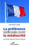 Yves-Marie Laulan - La préférence nationale pour la médiocrité - De Nicolas Sarkozy à François Hollande.