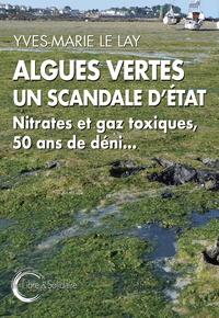 Yves-Marie Le Lay - Algues vertes, un scandale d'Etat - Nitrates et gaz toxiques, 50 ans de déni....