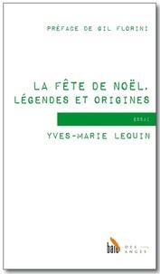 Yves-Marie Lequin - La fête de Noël, légendes et origines.