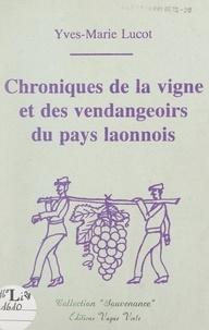 Yves-Marie Lucot et François de Buttet - Chroniques de la vigne et des vendangeoirs du pays laonnois.