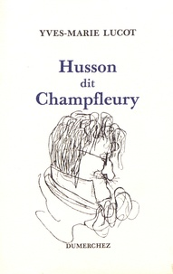 Yves-Marie Lucot - Husson, dit Champfleury.