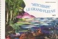 Yves-Marie Lucot et Françoise Macadré - Mitchisipi, le grand fleuve - Jacques Marquette et Louis Jolliet à la découverte du Mississippi 1673, édition bilingue français-anglais.