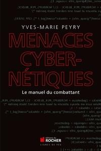 Menaces cybernétiques- Le manuel du combattant - Yves-Marie Peyry |