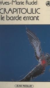 Yves-Marie Rudel - Crapitoulic, barde errant.