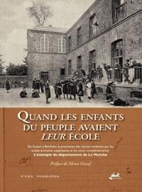 Yves Marion - Quand les enfants du peuple avaient leur école - L'exemple du département de La Manche.