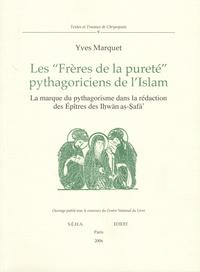 """Yves Marquet - Les """"frères de la pureté"""", pythagoriciens de l'Islam - La marque du pythagorisme dans la rédaction des Epîtres des Ihwan as-Safa."""