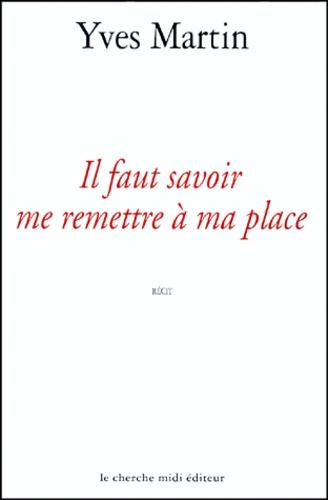 Yves Martin - Il faut savoir me remettre à ma place.