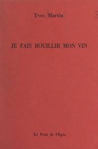 Yves Martin et Jean-Marie Martin - Je fais bouillir mon vin.